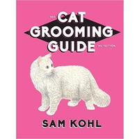 The Cat Grooming Guide by Sam Kohl